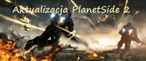 PlanetSide 2 aktualizacja hotfix